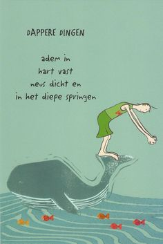 Inspiring Quotes About Life : Dappere Dingen-Veronzinsels. - Hall Of Quotes