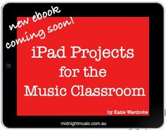 iPad Projects for the Music Classroom - a new ebook by Katie Wardrobe (Midnight Music) - http://www.midnightmusic.com.au/ipad-projects-for-the-music-classroom-ebook/