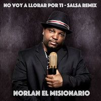 Norlan El Misionario - No Voy A Llorar Por Ti (Salsa Remix) by Norlan 'El Misionario' on SoundCloud