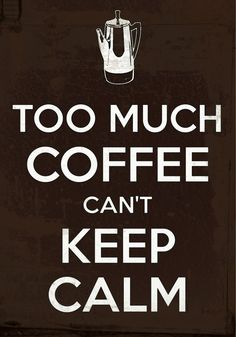 too much coffee can't keep calm | #coffee #keepcalm | created with Keep Calm and Carry On for iOS