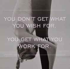 You don't get what you wish for. You get what you work for. thedailyquotes.com