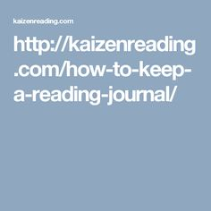 http://kaizenreading.com/how-to-keep-a-reading-journal/