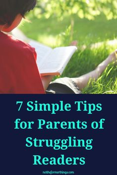 7 Simple Tips For Parents Of Struggling Readers - Not The Former Things