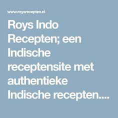 Roys Indo Recepten; een Indische receptensite met authentieke Indische recepten. Eenvoudig uitgelegd en prachtige fotos bij ieder recept, maakt deze receptensite uniek.