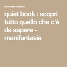 quiet book : scopri tutto quello che c'è da sapere - manifantasia Quiet Book Tutorial, Books, Fabrics, Libros, Book, Book Illustrations, Libri