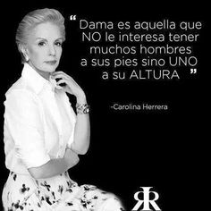 """Trans: """"A lady is one that is NOT interested in having lots of men at her feet, but rather one of her STATURE. """"Dama es aquella que NO le interesa tener muchos hombres a sus pies sino UNO a su altura"""" -Carolina Herrera Favorite Quotes, Best Quotes, Smart Quotes, Awesome Quotes, Diva Quotes, Quotes En Espanol, More Than Words, Spanish Quotes, Carolina Herrera"""
