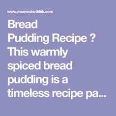 Bread PuddingRecipe ☆ This warmly spicedbread puddingis a timeless recipe passed from family to family; it is the best.