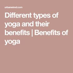 Different types of yoga and their benefits | Benefits of yoga