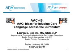 My ATIA 2014 presentation - AAC: Ideas for Infusing Core Language Across the Curriculum.  To those who attended, I did upload the handout to the mobile app, but it's not showing yet.  I also corrected the other handout links, which were not working with their system.