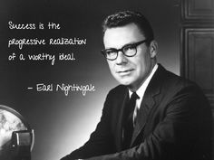 Success is the progressive realization of a worthy ideal. - Earl Nightingale