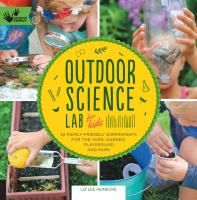 Cover image for Outdoor science lab for kids : 52 family-friendly experiments for the yard, garden, playground, and park
