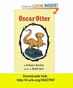Oscar Otter (I Can Read Book 1) (9780064440257) Nathaniel Benchley, Arnold Lobel , ISBN-10: 0064440257  , ISBN-13: 978-0064440257 ,  , tutorials , pdf , ebook , torrent , downloads , rapidshare , filesonic , hotfile , megaupload , fileserve