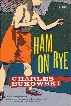 Bukowski, Ham on Rye