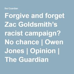 Forgive and forget Zac Goldsmith's racist campaign? No chance   Owen Jones   Opinion   The Guardian