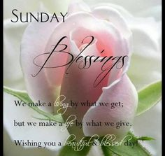 """❥ """"We make a living by what we get. We make a life by what we give. Wishing you a beautiful and blessed day. Blessed Sunday Quotes, Sunday Prayer, Sunday Morning Quotes, Sunday Wishes, Have A Blessed Sunday, Good Morning Greetings, Good Morning Good Night, Daily Prayer, Morning Messages"""