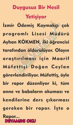 İzmir Ödemiş Kaymakçı çok programlı Lisesi Müdürü Ayhan KÖKMEN, İki öğrencisi tarafından öldürülüyor. Olayın araştırılması için Maarif Müfettişi Doğan Ceylan görevlendiriliyor. Müfettiş, öyle bir rapor düzenliyor ki, tüm anne ve babaların okuması ve kendilerine ders çıkarması gereken bir rapor. İşte o Rapor... Self Help, Education, Istanbul, Ideas, Profile, Educational Illustrations, Learning, Thoughts, Onderwijs