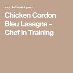Chicken Cordon Bleu Lasagna - Chef in Training