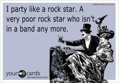 I party like a rockstar. A very poor rockstar who isn't in a band anymore. #funny #meme