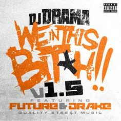 DJ Drama - We in This B*tch 1.5:    Since We in This B*tch already featured about as much guest muscle as could be packed into one record, DJ Drama's switched it up for the record's newly-released half-sequel. Rather than simply throwing more talent onto the pile, We in This B*tch 1.5 finds him paring back the lineup, jettisoning T.I., Jeezy and Luda in favor of Drake and soliciting a new 16 from original feature Future.    See more(http://hottesttracks.com/video/13971/)
