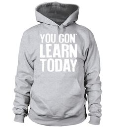 """# You Gon Learn Today! - Teacher, Funny - T Shirt .  Special Offer, not available in shops      Comes in a variety of styles and colours      Buy yours now before it is too late!      Secured payment via Visa / Mastercard / Amex / PayPal      How to place an order            Choose the model from the drop-down menu      Click on """"Buy it now""""      Choose the size and the quantity      Add your delivery address and bank details      And that's it!      Tags: Total Basics Branded Shirts. Custom…"""