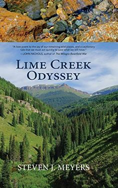 Lime Creek Odyssey by Steven J. Meyers…