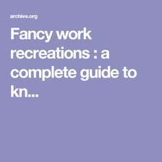 Fancy work recreations : a complete guide to kn...