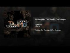 TajMo - 'Waiting On The World To Change' ... a John Mayer cover song from the new album combining the two greats, Taj Mahal and Keb' Mo,' as well as guest appearances by other stars Sheila E., Joe Walsh, Lizz Wright and Bonnie Raitt. - YouTube