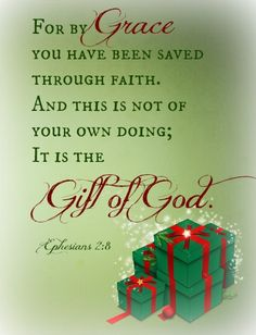 Because of God's Grace, we have life.  His Grace is a gift to us and that is why we celebrate Christmas.
