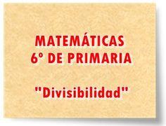 """MATEMÁTICAS DE 6º DE PRIMARIA: """"Divisibilidad"""""""