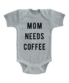 Look at this Heather Gray 'Mom Needs Coffee' Bodysuit - Infant on #zulily today!