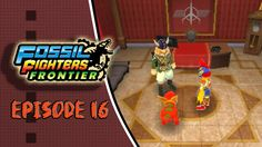 Fossil Fighters Frontier Playthrough Episode 16: Way of the Warrior!