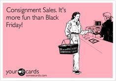 Free and Funny Baby Ecard: Consignment Sales. It's more fun than Black Friday! Create and send your own custom Baby ecard. Boutique Window Displays, Shopping Quotes, Consignment Shops, Funny Signs, Funny Babies, More Fun, Black Friday, Funny Quotes, My Style