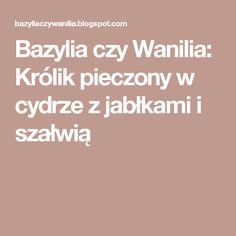 Bazylia czy Wanilia: Królik pieczony w cydrze z jabłkami i szałwią