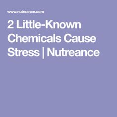 2 Little-Known Chemicals Cause Stress   Nutreance