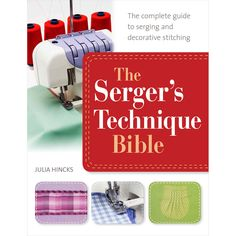 St. Martin's Books The Serger's Technique Bible. When it comes to achieving professional-quality edging, hemming, seaming and decorative stitching, you cannot beat a serger! A serger allows you to qui
