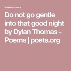 Do not go gentle into that good night by Dylan Thomas - Poems   poets.org