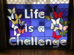 Stained Glass - Life is a Challenge with Butterflies