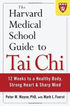 The Harvard Medical School Guide to Tai Chi: 12 Weeks to a Healthy Body, Strong Heart, and Sharp Mind by Peter Wayne (2013 release date)