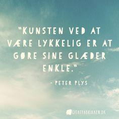 """""""Kunsten ved at være lykkelig er at gøre sine glæder enkle."""" - Peter Plys"""
