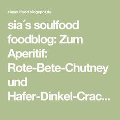 sia´s soulfood foodblog: Zum Aperitif: Rote-Bete-Chutney und Hafer-Dinkel-Cracker