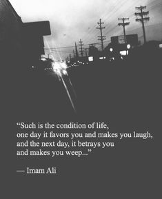 """""""Such is the condition of life, one day it favors you and makes you laugh, and the next day, it betrays you and makes you weep. Hadith Quotes, Imam Ali Quotes, Muslim Quotes, Religious Quotes, Quran Quotes Love, Pray Quotes, Beautiful Islamic Quotes, Islamic Inspirational Quotes, Islamic Qoutes"""