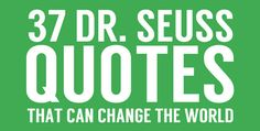 This is a collection of 37 motivational quotes that have the power to change the world if their messages are applied. Dr. Seuss is an oft-quoted author that published over 40 books, many of which have...