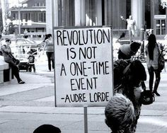 """""""Revolution is not a one-time event."""" - #wordsofwisdom from the wise Audre Lorde"""