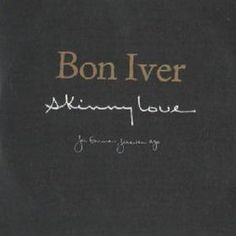 From Paris to London, Bon Iver -Skinny Love