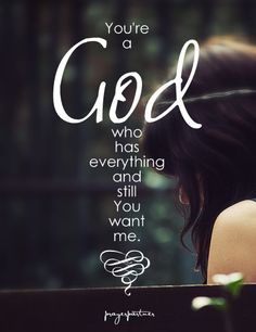 Bible verses about faith: You are a God who has everything and still you want me Bible Quotes, Bible Verses, Hope Quotes, Qoutes, Walk By Faith, Spiritual Inspiration, Christian Inspiration, Jesus Loves, Spiritual Quotes