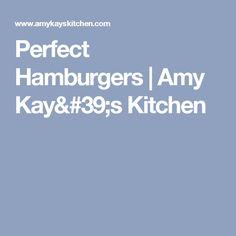 Perfect Hamburgers | Amy Kay's Kitchen