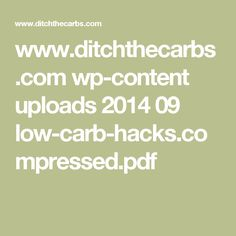 www.ditchthecarbs.com wp-content uploads 2014 09 low-carb-hacks.compressed.pdf
