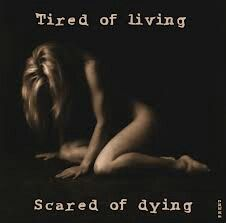 tired of living scared of dying