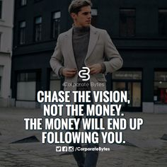 Chase the vision, not the money. The money will end up following you. Success quote, motivation
