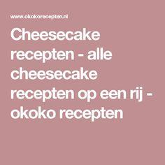 Cheesecake recepten - alle cheesecake recepten op een rij - okoko recepten
